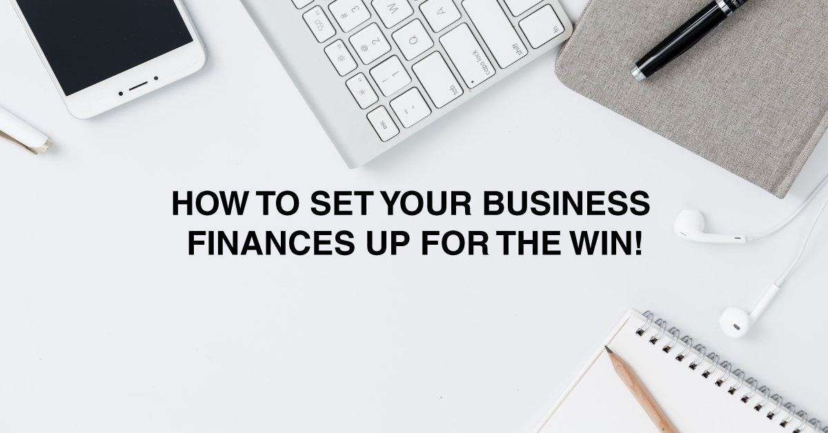 How to set your business finances up for the win!